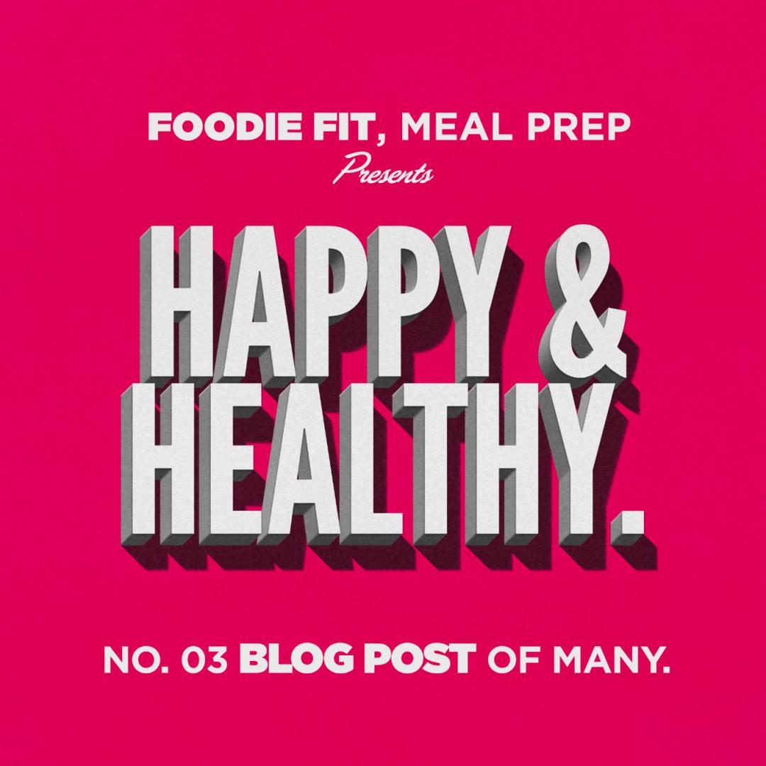 Foodie Fit Happy & Healthy